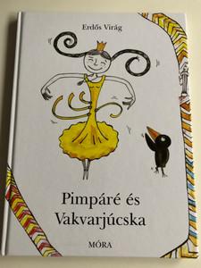 Pimpáré és Vakvarjúcska by Erdős Virág / Illustrated by Filó Vera rajzaival / Móra könyvkiadó 2012 / Hardcover (9789631191608)