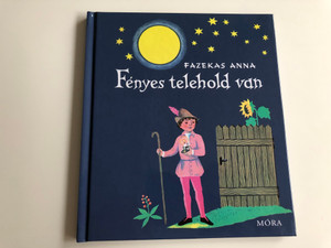 Fényes telehold van by Fazekas Anna / Illustrated by K. Lukáts Kató rajzaival / Móra könyvkiadó 2011 / Hardcover (9789631190076)