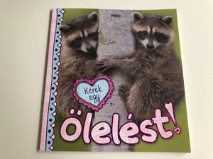 Kérek egy ölelést! / Hungarian edition of I Love Hugs / Móra könyvkiadó / Animals hugging / Hardcover (9789631196016)