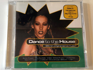 Dance To The House / 65 min. original dance music! / Bacon Popper, The Goodfella, 4 Sale, B-Side Project, Liquid Limbs, Basic Connection, Level Eleven, Groovehouse, Billi Evers, Logic / Hungaroton Audio CD 1999 / HCDL 37965