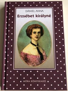 Erzsébet királyné by Dániel Anna / Illustrations and Design by Herczeg István / Móra könyvkiadó 2012 / Hardcover / Queen Elisabeth - Hungarian novel (9789631192155)