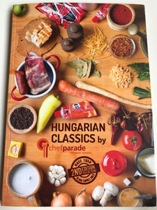 Hungarian Classics by ChefParade Cooking School / 2nd edition - 4th reprint / Chefparade Kft. 2019 / Hardcover / Classic hungarian recipes (9789630869621)