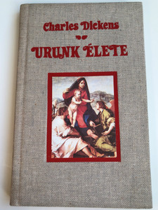 Urunk élete by Charles Dickens / Hungarian edition of The Life of Our Lord / Pán könyvkiadó 1989 / Translated by D. Guti Erzsi / Hardcover (9630272547)