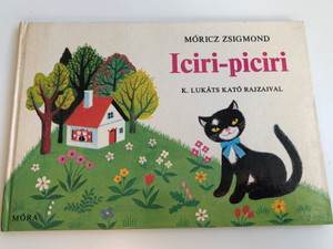 Iciri-Piciri - written by Móricz Zsigmond / Illustrated by K. Lukáts Kató rajzaival / Móra könyvkiadó 1976 / Hungarian book for kindergarteners (9631136434)