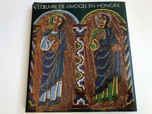 L'oeuvre de limoges en Hongrie by Éva Kovács / French edition of Limoges-i zománcok Magyarországon / Éditions Corvina 1968 / Translated by József Herman (LimogesEnHongrie)