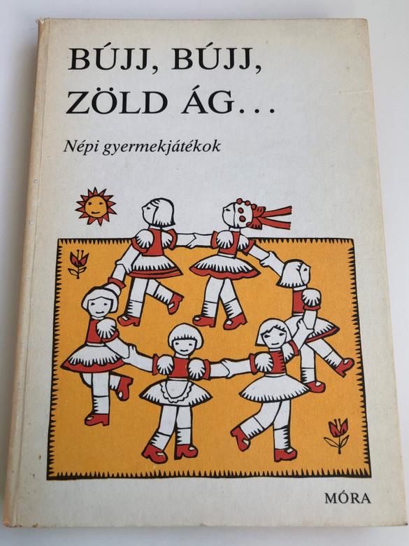 Bújj, bújj zöld ág... Népi gyermekjátékok by Haider Edit / Hungarian traditional children's games / Móra könyvkiadó 1976 / Hardcover (9631134800)