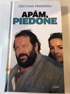 Apám, Piedone by Cristiana Pedersoli / Hungarian edition of Mia papá Bud / Libri könyvkiadó 2019 / Translated by Elekes Rita / Hardcover (9789634330264)