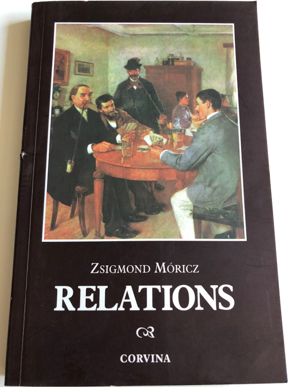 Relations by Zsigmond Móricz / English edition of Rokonok / Translated by Bernard Adams / Introduction by George F. Cushing / Corvina 2007 / Paperback (9789631355246)