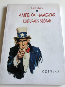 Amerikai - Magyar kulturális szótár by Bart István / American - Hungarian Cultural dictionary - phrases, abbreviations, institutions / Corvina 2000 / Paperback (9631349438)