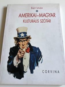 Amerikai - Magyar kulturális szótár by Bart István / American - Hungarian Cultural dictionary - phrases, abbreviations, institutions / Corvina 2000 / Paperback (9631349438)