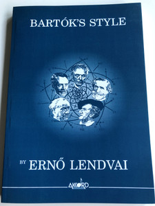 Bartók's Style by Ernő Lendvai / As reflected in Sonata for two Pianos and Percussion and Music for Strings, Percussion and Celesta / Paperback / Accord Music Publishers 1999 / Bartók Béla hungarian composer (9639255009)