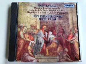 Monteverdi - Messa A 4 Voci da cappella, Letanie della Beata Vergine a 6 voci, Magnificat A 6 voci, Laudate Dominum / Pécs Chamber Choir, Aurél Tillai / Hungaroton Classic Audio CD 1980 Stereo / HCD 12580