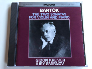 Bartók – The Two Sonatas For Violin And Piano / Gidon Kremer, Iury Smirnov / Hungaroton Audio CD 1986 Stereo / HCD 11655-2