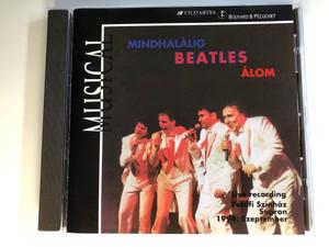 Mindhalálig Beatles Álom / Musical / Live Recording Petofi Szinhaz Sopron, 1994. Szeptember / VTCD Media Audio CD 1994 / VBP 025