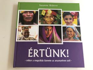 Értünk! Mikor a megváltás üzenete az anyanyelven szól by Susanne Riderer / Hungarian edition of Mein Wort ist wie ein Feurer / Wycliffe Bibliafordítók Egyesülete 2007 / Hardcover (9789630668514)