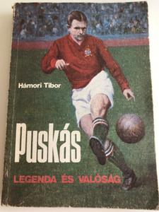 Puskás - Legenda és Valóság by Hámori Tibor / Hungarian soccer player Ferenc Puskás - Legend & Reality / Foreword by Alfredo di Stéfano / Paperback - Sportpropaganda (PuskásBOOK)