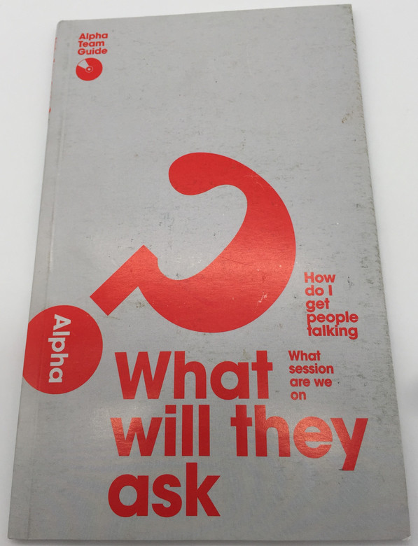Alpha Team Guide - What will they ask - How do I get people talking / Alpha International 2014 / Paperback / Is there more to life than this? Why and how do I pray? Does God heal today? (9789810905156)