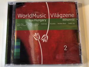 World Music From Hungary 2 = Vilagzene itthonrol 2 / Palya Bea, Szirtes Edina Mókus, Holdviola, Muzsikás, Kerekes Band, Szalóki Ági, Besh O Drom, es meg sokan masok / Sony Music Audio CD 2010 / 88697692252