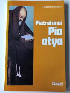 Pietrelcinai Pio atya by Harmath Károly / Agapé Ferences Nyomda és Könyvkiadó 1996 / Az életszentség nagymesterei 4. / Paperback / The life of Catholic priest Padre Pio (9634580556)