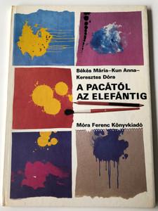 A Pácától az elefántig by Békés Mária - Kun Anna - Keresztes Dóra / Móra Ferenc Könyvkiadó 1983 / Hungarian activity book for children - drawing-cutting-collage ideas (9631127230)