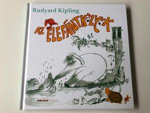Az elefántkölyök by Rudyard Kipling / Hungarian edition of The Elephant's child / Illustrated by Sajdik Ferenc rajzaival / Holnap kiadó 2012 / Hardcover / Translated by Jékely Zoltán, Szász Imre (9789633490389)