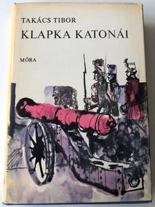 Klapka katonái by Takács Tibor / Illustrated by Kondor Lajos rajzaival / Móra könyvkiadó 1972 / Hungarian historical novel / Hardcover (KlapkaKatonai)