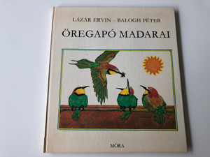 Öregapó madarai by Lázár Ervin / Illustrated by Balogh Péter / Old man's birds - Hungarian book for children about birds / Móra könyvkiadó 1974 / Hardcover (9631136582)