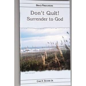Don't Quit! Surrender to God - Bible Doctrine Booklet [Paperback]