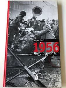"""1956 """" ... Hogy legyen jel"""" by Bayer Zsolt / Kairosz Kiadó 2000 - XX. Század Intézet és Történeti Hivatal / Hungarian Revolution History (9639302287)"""