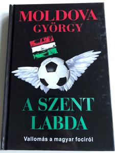 A Szent Labda - vallomás a magyar fociról by Moldova György / Urbis Könyvkiadó 2012 / Hardcover / Confessions about Hungarian Soccer (9789639706996)