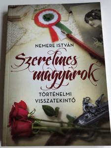 Szerelmes magyarok - történelmi visszatekintő by Nemere István / Hungarian historical retrospective / Anno kiadó 2015 / Paperback (9789633757451)