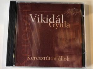Vikidál Gyula – Keresztúton Állok / Exkluziv Music Kiadó Audio CD / EMK 026