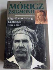 Légy jó mindhalálig, Kamaszok, Forr a bor by Móricz Zsigmond / 3 hungarian classic novels / Gabó Kiadó 2007 / Hardcover (9789636891190)