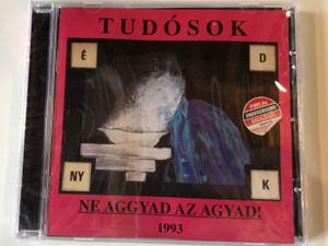 Tudósok – Ne Aggyad Az Agyad! 1993 / Port.hu Underground Katalógus / 1G Records Audio CD 2009 / 1G2009103010-2