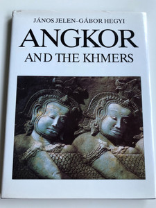 Angkor and the Khmers by János Jelen - Gábor Hegyi / Brutality and Grace - Cambodia from 9th to 13th century - An Unknown civilization introducing itself / Gutenberg Publishing 1991 / Hardcover (9637592059)