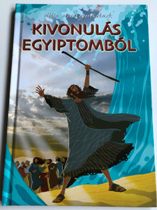 Kivonulás Egyiptomból - Bibliai sorozat gyerekeknek by Joy Melissa Jensen / Hungarian edition of Moses Leads His People out of Egypt / Illustrations by Gustavo Mazali / Egmont 2009 / Hardcover (9789636294311)