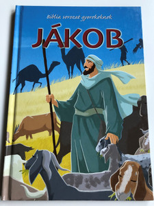 Jákob - Biblia sorozat gyerekeknek by Melissa Joy Jensen / Hungarian edition of Jacob - Contemporary Bible series / Illustrated by Gustavo Mazali / Egmont 2010 / Hardcover (9789636294489)