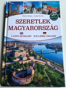 Szeretlek Magyarország - I love Hungary by Pintér Zoltán - Csaba István / Pannon-Literatúra - Szalay Könyvek / Hardcover Ich liebe Ungarn / Tri-linugal Album (9789632371283)