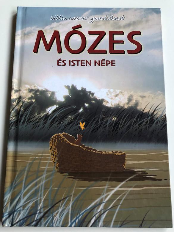 Mózes és Isten népe - Biblia sorozat gyerekeknek by Joy Melissa Jensen / Hungarian edition of Moses and the People of God / Illustrated by Gustavo Mazali / Egmont Hungary 2010 / Hardcover (9789636294304)