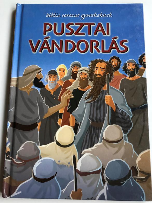 Pusztai Vándorlás - Biblia sorozat gyerekeknek by Joy Melissa Jensen / Illustrated by Gustavo Mazali / Egmont Hungary 2009 / Hardcover (9789636294328)