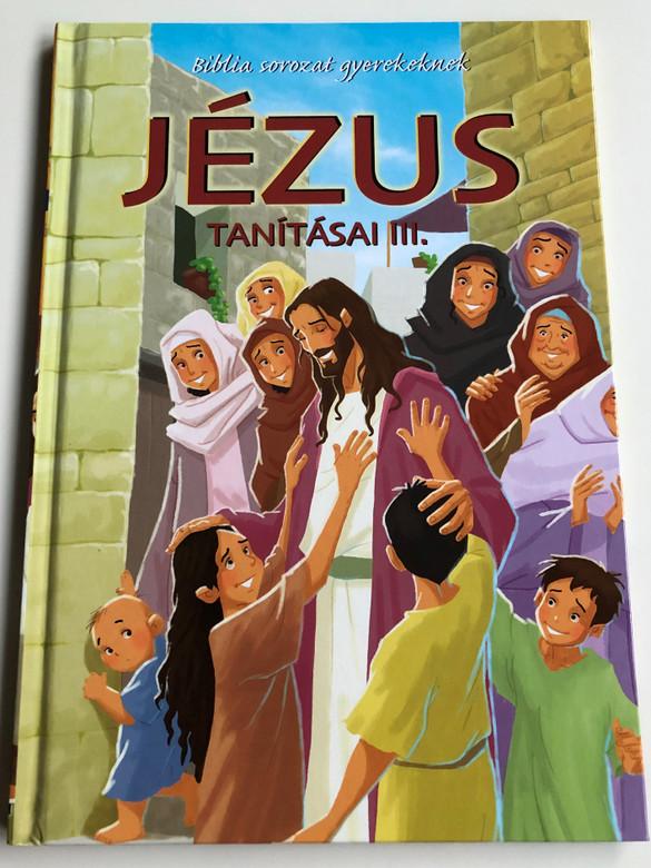 Jézus tanításai III. - Biblia sorozat gyerekeknek by Joy Melissa Jensen / Hungarian edition of Jesus Teaches His Disciples / Illustrations by Gustavo Mazali / Egmont 2009 / Hardcover (9789636293871)
