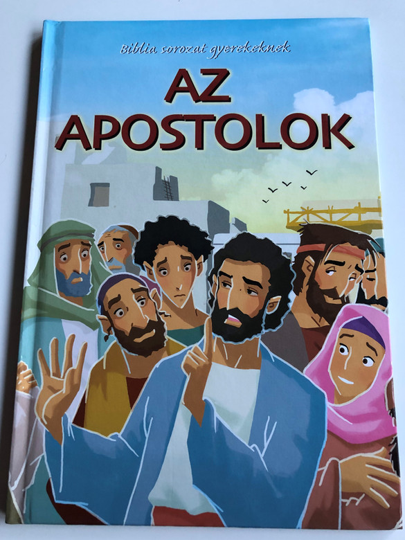 Az Apostolok - Biblia sorozat gyerekeknek by Joy Melissa Jensen / Hungarian edition of The Apostles / Illustrations by Gustavo Mazali / Egmont 2009 / Hardcover (9789636294465)