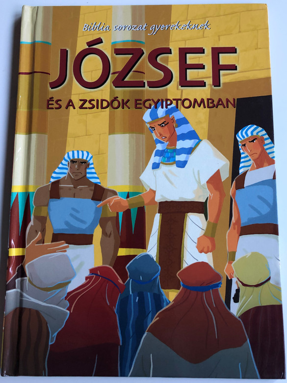 József és a Zsidók egyiptomban - Biblia sorozat gyerekeknek by Joy Melissa Jensen / Hungarian edition of Joseph and the Hebrews in Egypt / Illustrations by Gustavo Mazali / Egmont 2009 / Hardcover (9789636294496)