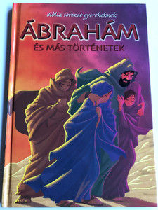 Ábrahám és más történetek - Biblia sorozat gyerekeknek by Joy Melissa Jensen / Hungarian edition of Abraham and the people of faith / Illustrations Gustavo Mazali / Egmont Hungary 2009 / Hardcover (9789636293857)