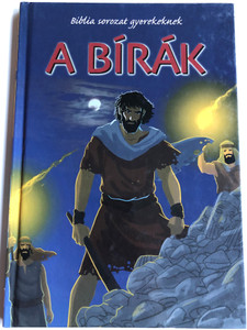 A Bírák - Biblia sorozat gyerekeknek by Joy Melissa Jensen / Hungarian edition of Gideon and the small army / Illustrations by Gustavo Mazali / Egmont Hungary 2010 / Hardcover (9789636294342)