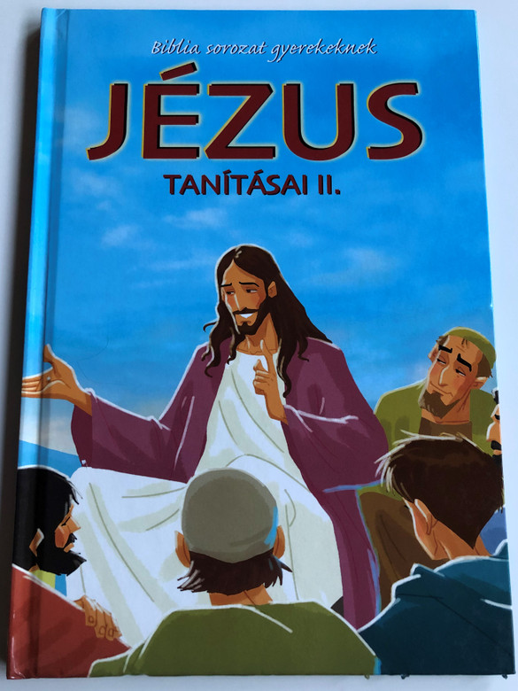Jézus Tanításai II. - Biblia Sorozat gyerekeknek by Joy Melissa Jensen / Illustrations by Gustavo Mazali / Egmont Hungary 2009 / Hardcover (9789636293864)