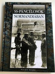 SS-Páncélosok Normandiában by Számvéber Norbert / SS-Panzer units in Normandy - Hungarian History book / Puedlo Kiadó / Hardcover 2009 (9789632490922)