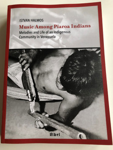 Music among Piaroa Indians by István Halmos / Melodies and Life of an Indigenous Community in Venezuela / Libri kiadó 2012 / Includes Audio CD / L'Harmattan (9789633101797)