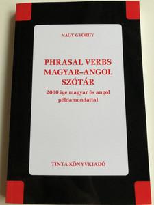 Phrasal verbs - Magyar Angol szótár by Nagy György / Hungarian - English dictionary / 2000 ige magyar és angol példamondattal / Tinta könyvkiadó 2020 / Paperback (9789634092575)