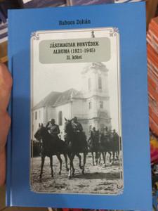 Jászmagyar honvédek albuma (1921-1945) II. kötet by Babucs Zoltán / Jász Hungarians in WW2 - Historical album (1921-1945) - volume 2. / Hardcover / Tortoma könyvkiadó (9789738995789)